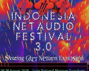 """Indonesia Netaudio Festival 3.0 """"SHARING OVER NETIZEN EXPLOSION"""" 18-28 Agustus 2018 @ Jogja National Museum"""
